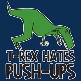 t rex hates push ups